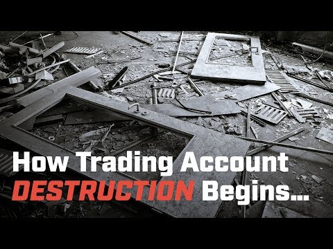 How Trading Account Destruction Begins…
