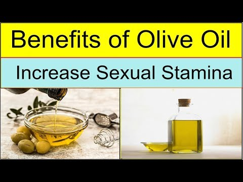 Benefits of olive oil - Improve Sexual stamina - Improve digestive system - 2018