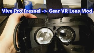 Vive Pro Fresnel Lens to Gear VR Lens Mod + Side by Side