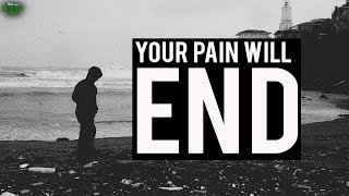 Your Pain Will End Soon!