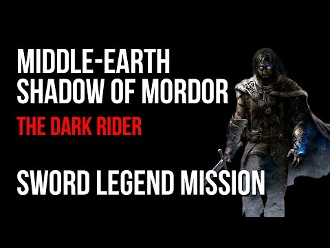 Middle Earth Shadow of Mordor Walkthrough The Dark Rider Sword Legend Mission Guide