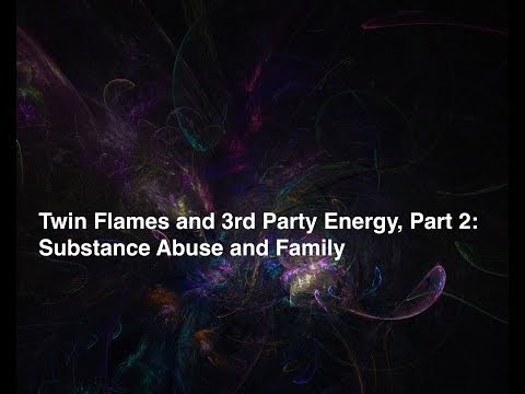 Twin Flames and 3rd Party Energy, Part 2: Substance Abuse and Family