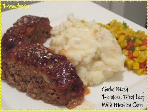 Garlic Mash Potatoes, Meat Loaf And Mexican Corn... FROM START TO FINISH (FULL DISH)...