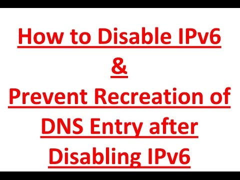 How to Disable IPv6 and Prevent Recreation of DNS Entry after Disabling IPv6