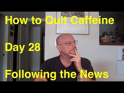 Quit Caffeine in 30 Days - Day 28:  Following the News
