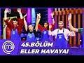 MasterChef Türkiye 45.Bölüm Özet | NE HADDİNE!