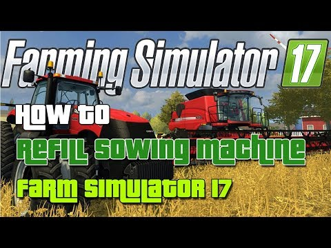 Farming Simulator 17 How to Refill Sowing Machine - Seeder