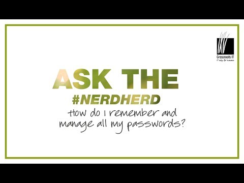 Ask the #Nerdherd: How do I remember and manage all my passwords?