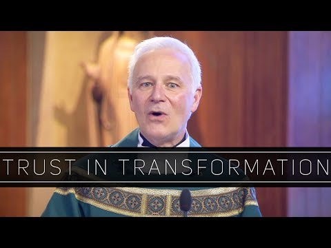 Trust in Transformation | Homily: Father Joseph Costantino, S.J.