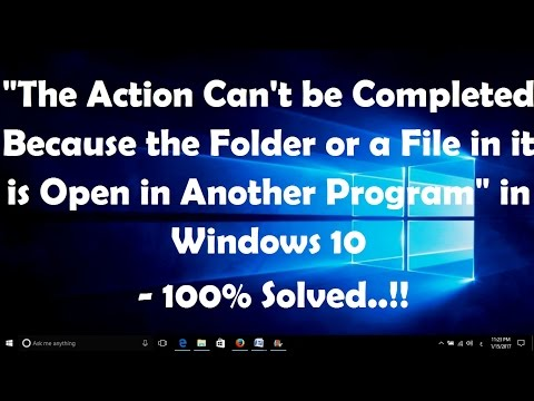 The Action Can't be Completed Because the Folder or a File in it is Open - Windows 10 - 100% Fix