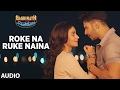 Roke Na Ruke Naina Full Song Arijit Singh Varun Alia Badrinath Ki Dulhania mp3