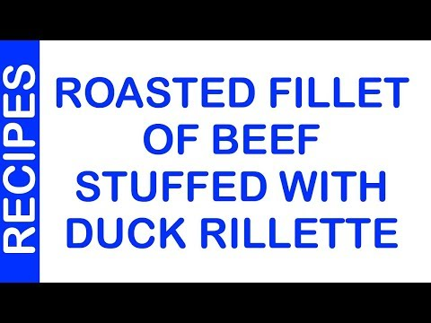 Roasted Fillet Of Beef Stuffed With Duck Rillette | EASY TO LEARN | QUICK RECIPES