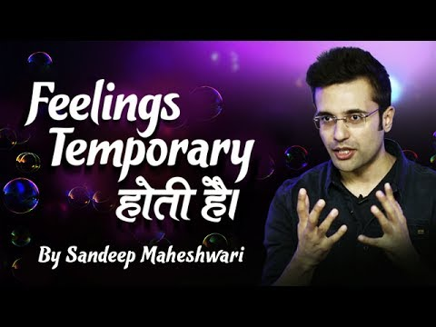 Feelings Are Temporary - Motivational Video By Sandeep Maheshwari (Hindi)