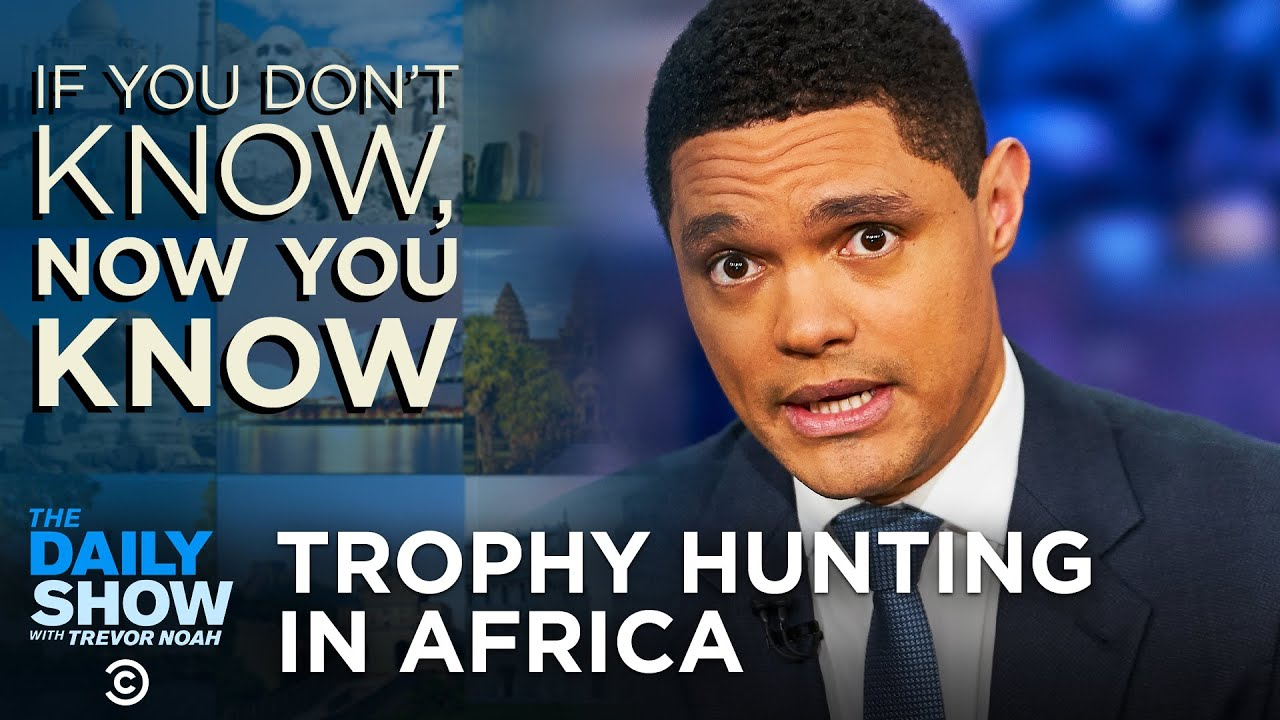 Trophy Hunting In Africa - If You Don't Know, Now You Know | The Daily Show