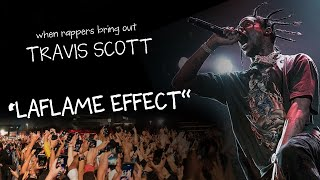 """""""laflame effect"""" - when rappers bring out travis scott"""