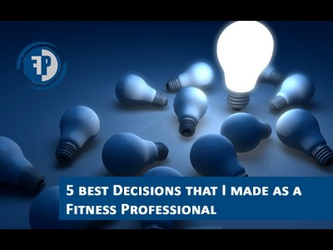 The 5 best decisions I've made as fitness professional