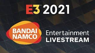 Bandai Namco Entertainment E3 2021 Livestream
