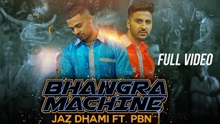 BHANGRA MACHINE - OFFICIAL VIDEO - JAZ DHAMI FT. PBN - MOVIEBOX