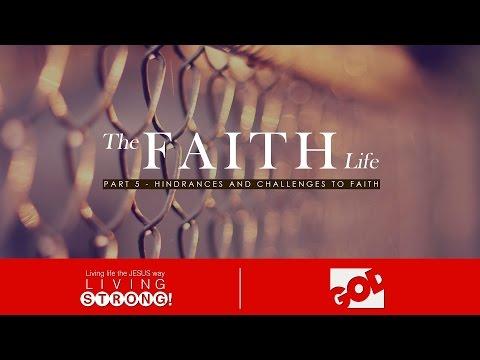 E-165: The Faith Life (Part 5) Hindrances and Challenges to Faith