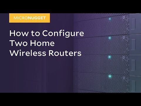 MicroNugget: How to Configure Two Home Wireless Routers