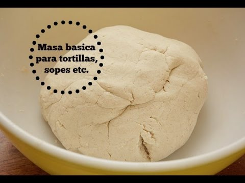 Masa basica para tortillas, sopes, quesadillas, gorditas
