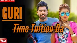 Time Tution Da (Full Video) - Guri Ft. Deep Jandu || Parmish Verma || Latest Punjabi New Song 2018