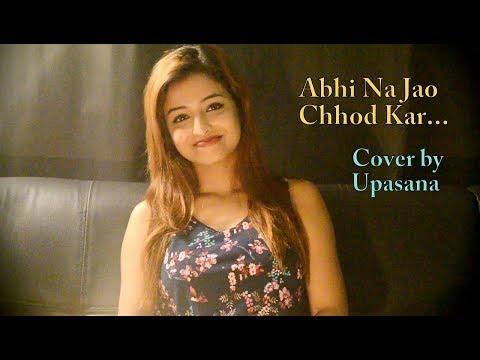 Loading Abhi Na Jao Chhod Kar | Cover | Upasana Now