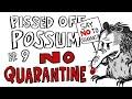 Pissed Off Possum Ep 9 quotNO QUARANTINEquot Possum Rants About The Pandemic Short Humor Comedy Fun