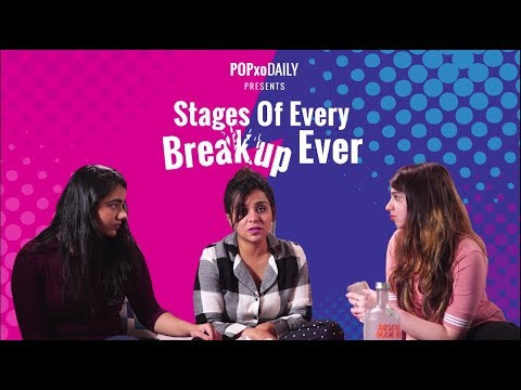 Stages Of Every Breakup Ever - POPxo