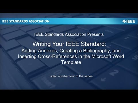 Writing Your IEEE Standard: Video #4 Adding Annexes, Bibliography, Cross-References