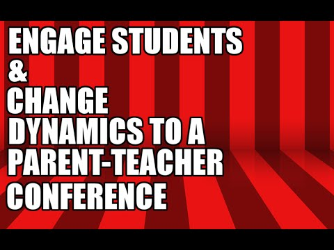 Engaging Students & Changing the Dynamics of Parent Teacher Conference