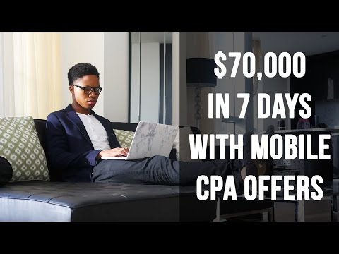 CPA Marketing - How To Make $70k In 7 Days With Mobile CPA Offers