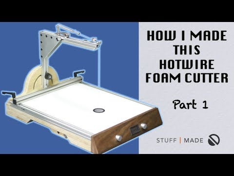 How I Made my Ultimate Hotwire Foam Cutter - part 1 of 2