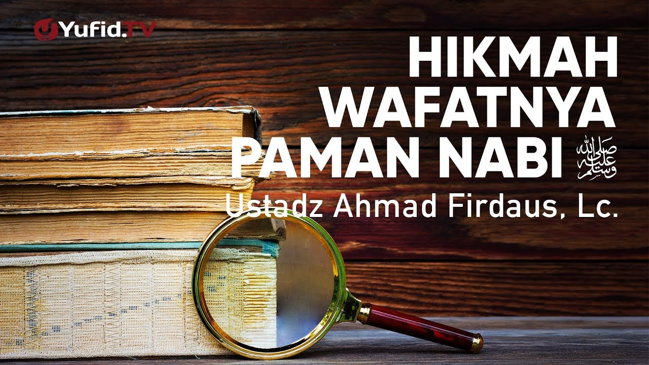 Ceramah Agama: Hikmah dari Wafatnya Paman Nabi - Ahmad Firdaus, Lc.