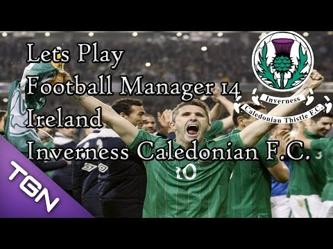 Lets Play Football Manager 14 Career (Updated) Ireland And Inverness 19/20 Season Part 1
