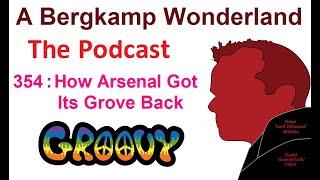 A Bergkamp Wonderland : 354 - How Arsenal Got Its Grove Back *An Arsenal Podcast