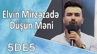 Elvin Mirzəzadə - Düşün Məni (5də5)