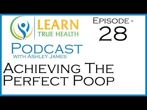 Regular Bowel Movements For Optimal Health or Achieving The Perfect Poop Learn True Health Podcast