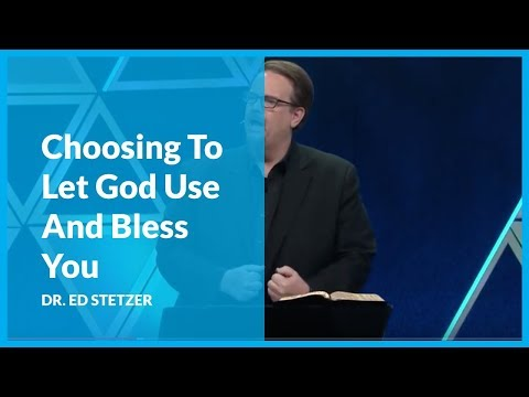 Choosing To Let God Use And Bless You with Dr. Ed Stetzer
