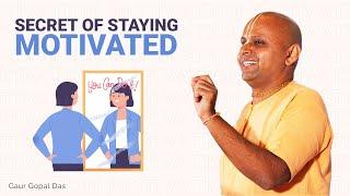 Secret of staying MOTIVATED by Gaur Gopal Das