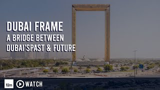 Dubai Frame - A Bridge Between Dubai