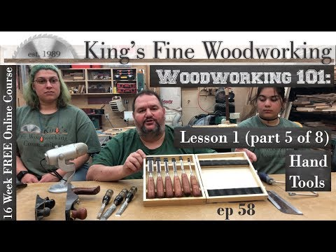 58 - Woodworking 101 FREE ONLINE COURSE LESSON 1 Part 5 of 8 Hand Tools