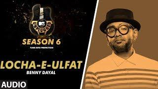 Locha-E-Ulfat Unplugged Full Audio | MTV Unplugged Season 6 | BENNY DAYAL