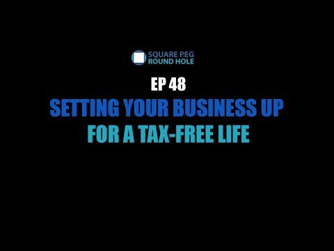 SETTING YOUR BUSINESS UP FOR A TAX-FREE LIFE