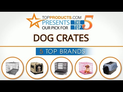 Best Dog Crate Reviews 2017 – How to Choose the Best Dog Crate