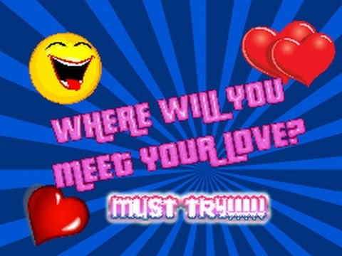 Personality test. Where will you meet your true love. - love quiz