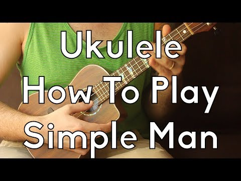 How To Play Simple Man, easy strummer version - Easy Ukulele - Ukulele Song Tutorial For Beginners