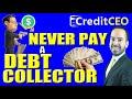 NEVER Pay A Debt Collector - Credit Expert Advice