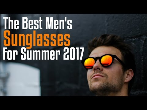 The Best Men's SUNGLASSES For Summer 2017