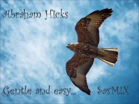 Abraham Hicks -  Gentle and easy... SasM!X
